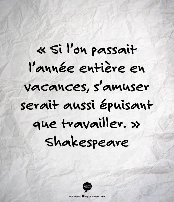 vacances travailler citation Shakespeare