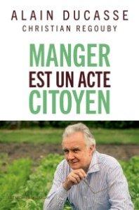 Alain Ducasse, Editions Les Liens qui Libèrent, LLL, Manger est un acte citoyen, gastronomie, écologie, permaculture, Collège culinaire de France