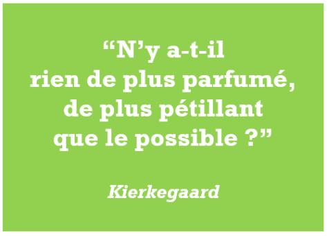 citation Kierkegaard possible pétillant parfumé