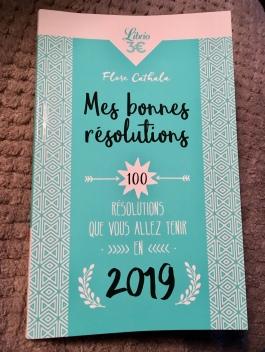 « Mes bonnes résolutions » - 100 résolutions que vous allez tenir en 2019 Florence Cathala – Librio.