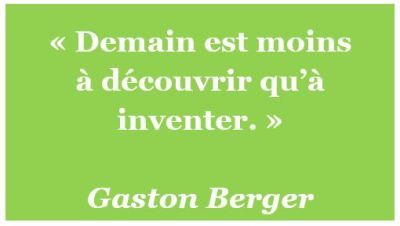 citation Gaston Berger innovation inventer demain