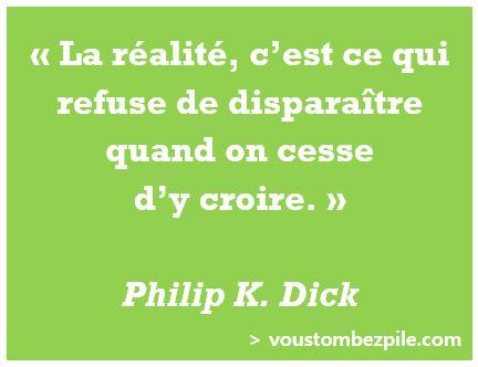 citation Philip K. Dick réalité vérité croire
