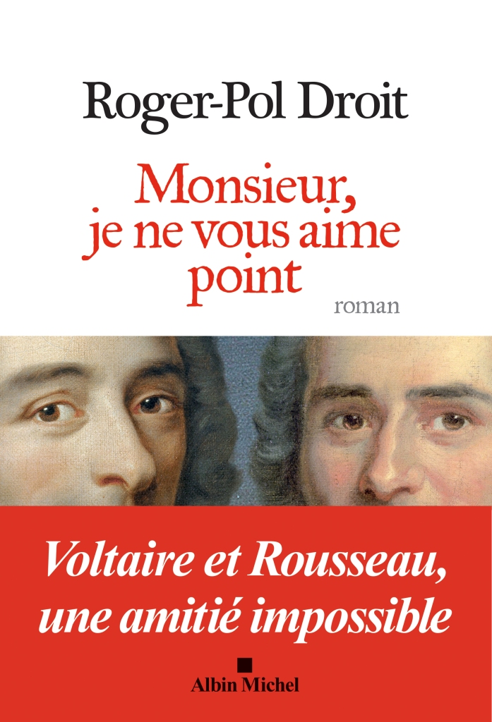 Roger-Pol Droit Monsieur, je ne vous aime point Voltaire Rousseau