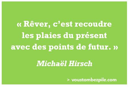 citation rêve présent futur Mickaël Hirsch